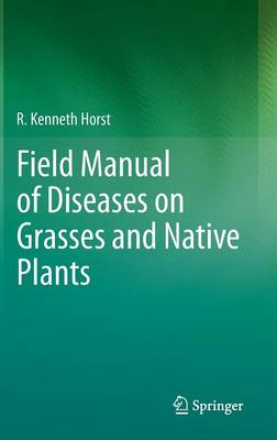 Field Manual of Diseases on Grasses and Native Plants (Hardback)