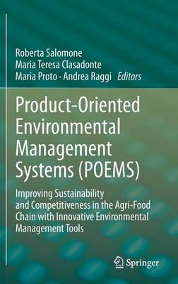 Product-Oriented Environmental Management Systems (POEMS): Improving Sustainability and Competitiveness in the Agri-Food Chain with Innovative Environmental Management Tools (Hardback)