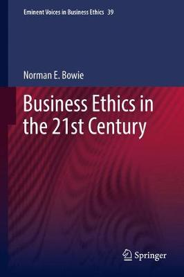 Business Ethics in the 21st Century - Eminent Voices in Business Ethics 39 (Hardback)