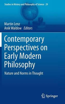 Contemporary Perspectives on Early Modern Philosophy: Nature and Norms in Thought - Studies in History and Philosophy of Science 29 (Hardback)