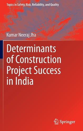 Determinants of Construction Project Success in India - Topics in Safety, Risk, Reliability and Quality 23 (Hardback)