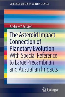 The Asteroid Impact Connection of Planetary Evolution: With Special Reference to Large Precambrian and Australian impacts - SpringerBriefs in Earth Sciences (Paperback)