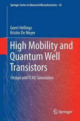 High Mobility and Quantum Well Transistors: Design and TCAD Simulation - Springer Series in Advanced Microelectronics 42 (Hardback)