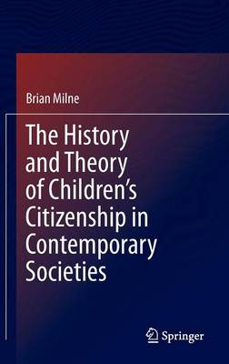 The History and Theory of Children's Citizenship in Contemporary Societies (Hardback)