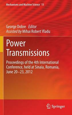 Power Transmissions: Proceedings of the 4th International Conference, held at Sinaia, Romania, June 20 -23, 2012 - Mechanisms and Machine Science 13 (Hardback)