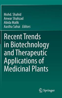 Recent Trends in Biotechnology and Therapeutic Applications of Medicinal Plants (Hardback)