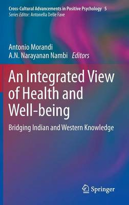 An Integrated View of Health and Well-being: Bridging Indian and Western Knowledge - Cross-Cultural Advancements in Positive Psychology 5 (Hardback)