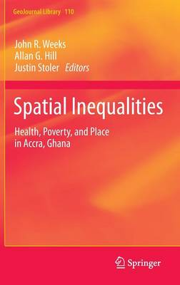 Spatial Inequalities: Health, Poverty, and Place in Accra, Ghana - GeoJournal Library 110 (Hardback)