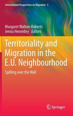 Territoriality and Migration in the E.U. Neighbourhood: Spilling over the Wall - International Perspectives on Migration 5 (Hardback)