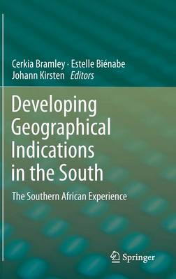 Developing Geographical Indications in the South: The Southern African Experience (Hardback)