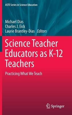 Science Teacher Educators as K-12 Teachers: Practicing what we teach - ASTE Series in Science Education (Hardback)