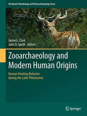 Zooarchaeology and Modern Human Origins: Human Hunting Behavior during the Later Pleistocene - Vertebrate Paleobiology and Paleoanthropology (Hardback)