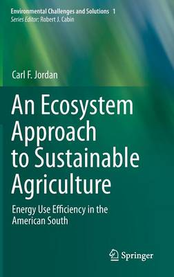 An Ecosystem Approach to Sustainable Agriculture: Energy Use Efficiency in the American South - Environmental Challenges and Solutions 1 (Hardback)