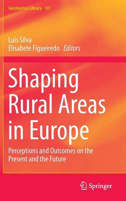 Shaping Rural Areas in Europe: Perceptions and Outcomes on the Present and the Future - GeoJournal Library 107 (Hardback)