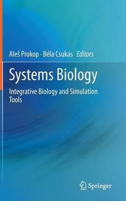 Systems Biology: Integrative Biology and Simulation Tools (Hardback)