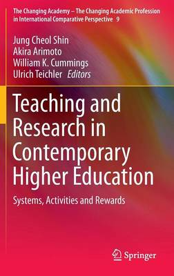 Teaching and Research in Contemporary Higher Education: Systems, Activities and Rewards - The Changing Academy - The Changing Academic Profession in International Comparative Perspective 9 (Hardback)