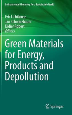 Green Materials for Energy, Products and Depollution - Environmental Chemistry for a Sustainable World 3 (Hardback)