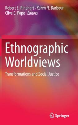 Ethnographic Worldviews: Transformations and Social Justice (Hardback)