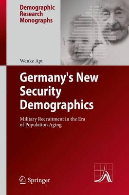 Germany's New Security Demographics: Military Recruitment in the Era of Population Aging - Demographic Research Monographs (Hardback)