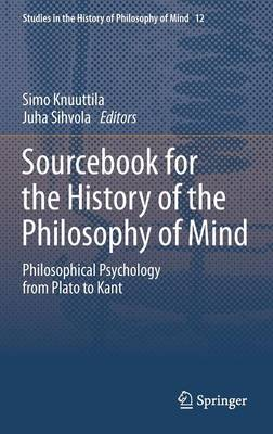 Sourcebook for the History of the Philosophy of Mind: Philosophical Psychology from Plato to Kant - Studies in the History of Philosophy of Mind 12 (Hardback)