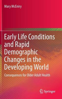 Early Life Conditions and Rapid Demographic Changes in the Developing World: Consequences for Older Adult Health (Hardback)