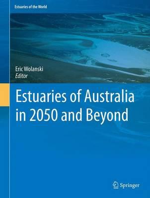 Estuaries of Australia in 2050 and beyond - Estuaries of the World (Hardback)
