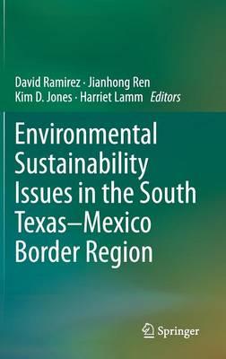 Environmental Sustainability Issues in the South Texas-Mexico Border Region (Hardback)