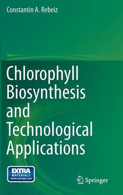 Chlorophyll Biosynthesis and Technological Applications (Hardback)