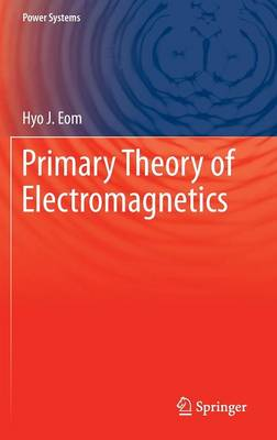 Primary Theory of Electromagnetics - Power Systems (Hardback)