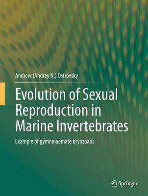 Evolution of Sexual Reproduction in Marine Invertebrates: Example of gymnolaemate bryozoans (Hardback)
