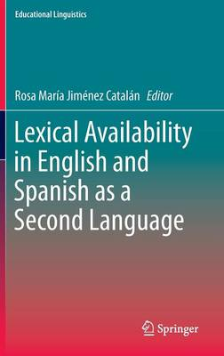 Lexical Availability in English and Spanish as a Second Language - Educational Linguistics 17 (Hardback)