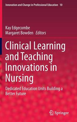 Clinical Learning and Teaching Innovations in Nursing: Dedicated Education Units Building a Better Future - Innovation and Change in Professional Education 10 (Hardback)