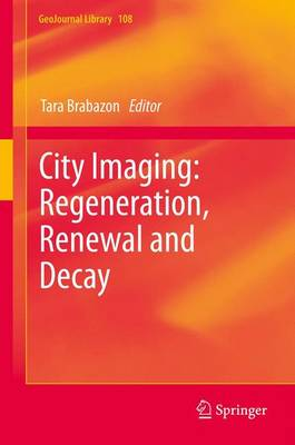 City Imaging: Regeneration, Renewal and Decay - GeoJournal Library 108 (Hardback)