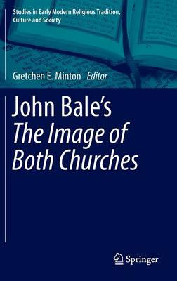 John Bale's 'The Image of Both Churches' - Studies in Early Modern Religious Tradition, Culture and Society 6 (Hardback)