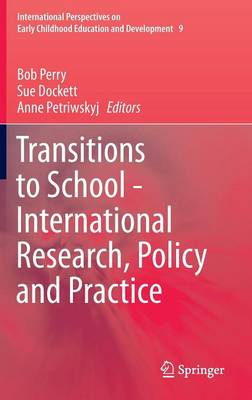 Transitions to School - International Research, Policy and Practice - International Perspectives on Early Childhood Education and Development 9 (Hardback)