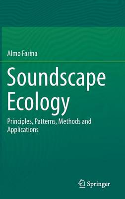 Soundscape Ecology: Principles, Patterns, Methods and Applications (Hardback)
