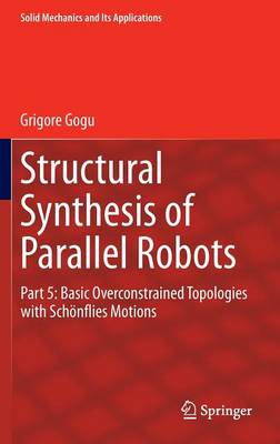 Structural Synthesis of Parallel Robots: Part 5: Basic Overconstrained Topologies with Schoenflies Motions - Solid Mechanics and Its Applications 206 (Hardback)