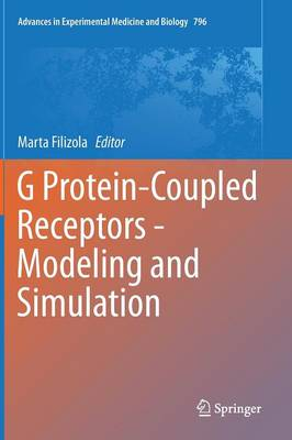 G Protein-Coupled Receptors - Modeling and Simulation - Advances in Experimental Medicine and Biology 796 (Hardback)
