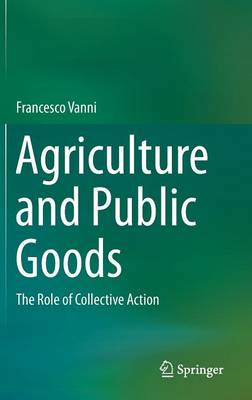 Agriculture and Public Goods: The Role of Collective Action (Hardback)