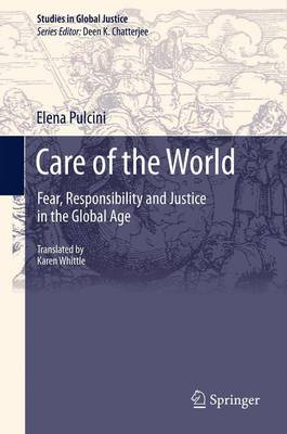 Care of the World: Fear, Responsibility and Justice in the Global Age - Studies in Global Justice 11 (Paperback)