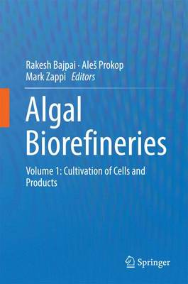 Algal Biorefineries: Volume 1: Cultivation of Cells and Products (Hardback)