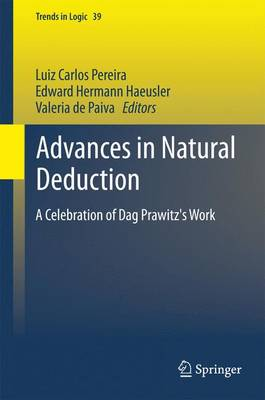 Advances in Natural Deduction: A Celebration of Dag Prawitz's Work - Trends in Logic 39 (Hardback)