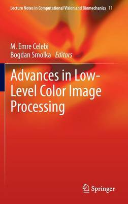 Advances in Low-Level Color Image Processing - Lecture Notes in Computational Vision and Biomechanics 11 (Hardback)