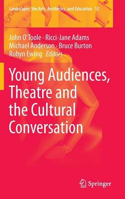 Young Audiences, Theatre and the Cultural Conversation - Landscapes: the Arts, Aesthetics, and Education 12 (Hardback)