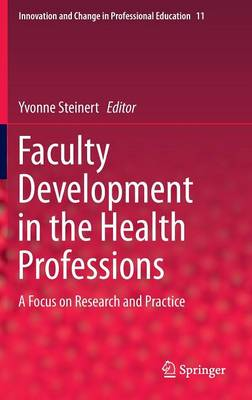Faculty Development in the Health Professions: A Focus on Research and Practice - Innovation and Change in Professional Education 11 (Hardback)