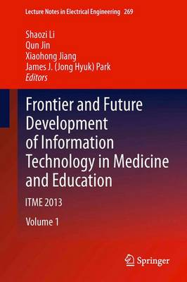 Frontier and Future Development of Information Technology in Medicine and Education: ITME 2013 - Lecture Notes in Electrical Engineering 269 (Hardback)