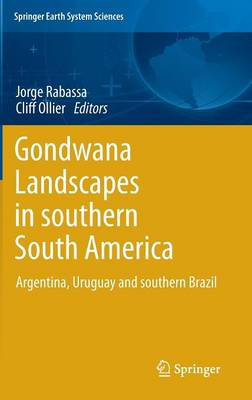 Gondwana Landscapes in southern South America: Argentina, Uruguay and southern Brazil - Springer Earth System Sciences (Hardback)