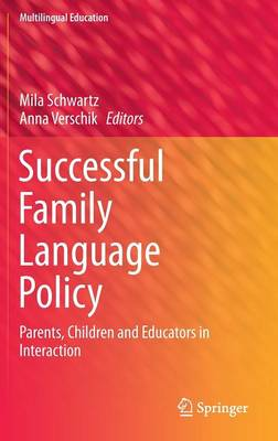 Successful Family Language Policy: Parents, Children and Educators in Interaction - Multilingual Education 7 (Hardback)