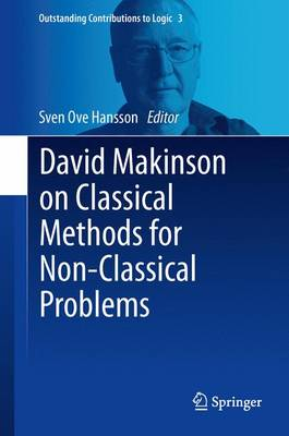 David Makinson on Classical Methods for Non-Classical Problems - Outstanding Contributions to Logic 3 (Hardback)