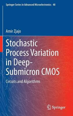 Stochastic Process Variation in Deep-Submicron CMOS: Circuits and Algorithms - Springer Series in Advanced Microelectronics 48 (Hardback)
